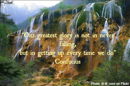 Our greatest glory is not in never falling, but in getting up every time we do - Confucius