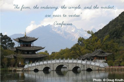 The firm, the enduring, the simple, and the modest are near to virtue - Confucius
