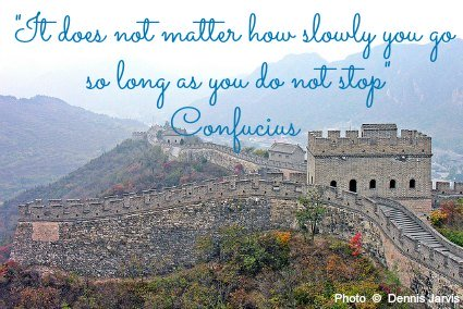 It does not matter how slowly you go so long as you do not stop - Confucius