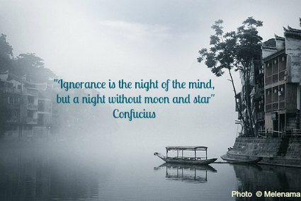Ignorance is the night of the mind, but a night without moon and star - Confucius