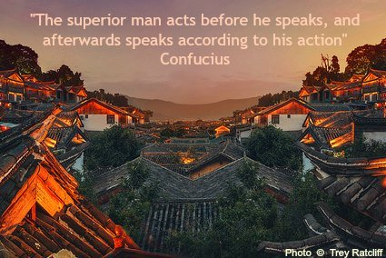 The superior man acts before he speaks, and afterwards speaks according to his action - Confucius